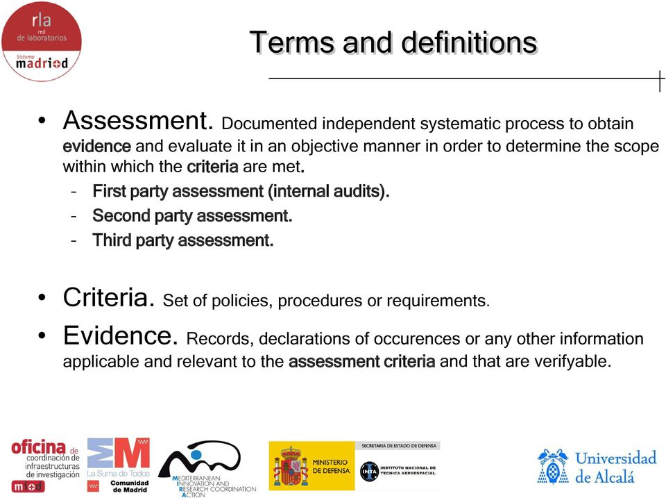 the scope within which the criteria are met. First party assessment (internal audits). Second party assessment.