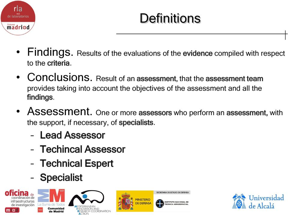 Result of an assessment, that the assessment team provides taking into account the objectives of the