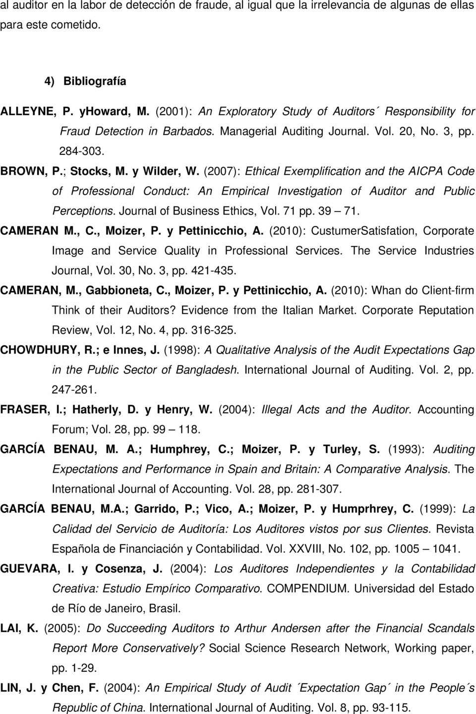 (2007): Ethical Exemplification and the AICPA Code of Professional Conduct: An Empirical Investigation of Auditor and Public Perceptions. Journal of Business Ethics, Vol. 71 pp. 39 71. CAMERAN M., C.