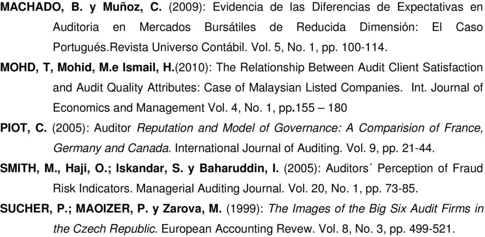 Journal of Economics and Management Vol. 4, No. 1, pp.155 180 PIOT, C. (2005): Auditor Reputation and Model of Governance: A Comparision of France, Germany and Canada.