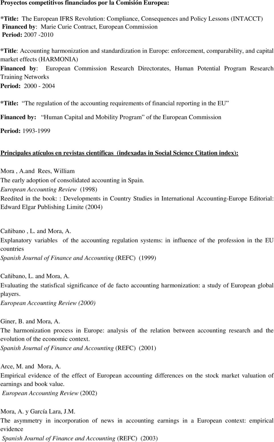 Research Directorates, Human Potential Program Research Training Networks Period: 2000-2004 *Title: The regulation of the accounting requirements of financial reporting in the EU Financed by: Human