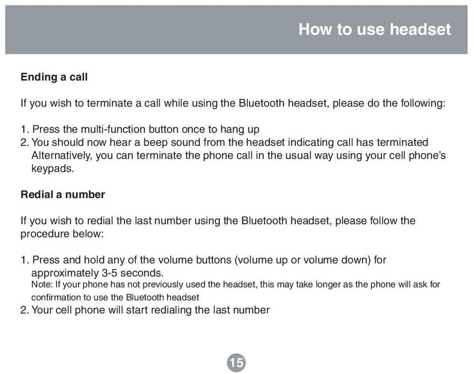 Redial a number If you wish to redial the last number using the Bluetooth headset, please follow the procedure below: 1.