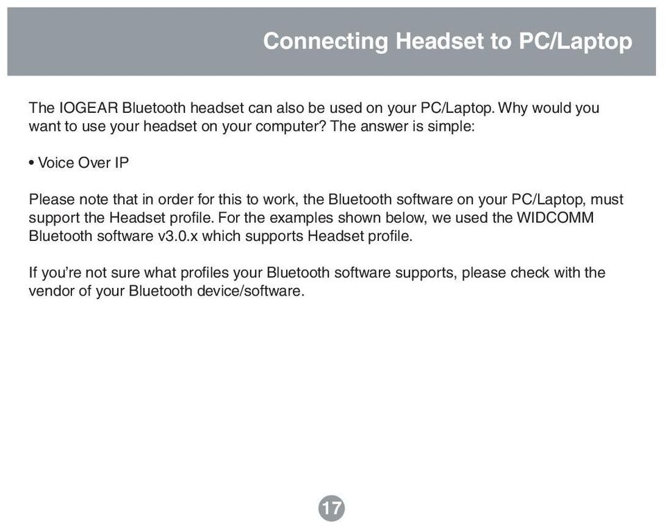 The answer is simple: Voice Over IP Please note that in order for this to work, the Bluetooth software on your PC/Laptop, must support