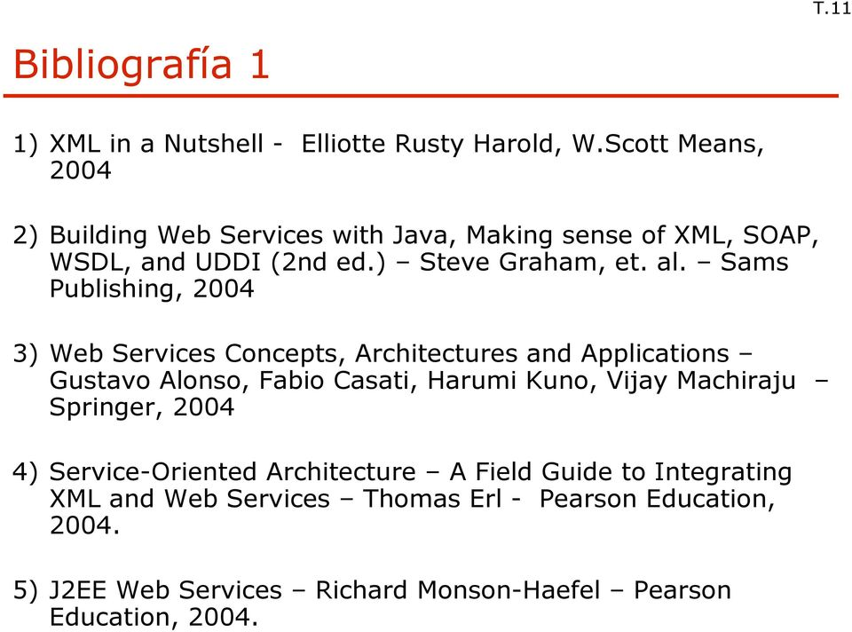 Sams Publishing, 2004 3) Web Services Concepts, Architectures and Applications Gustavo Alonso, Fabio Casati, Harumi Kuno, Vijay