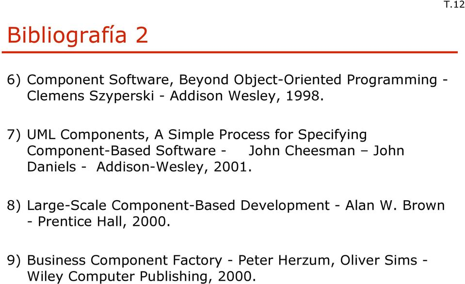 7) UML Components, A Simple Process for Specifying Component-Based Software - John Cheesman John Daniels -