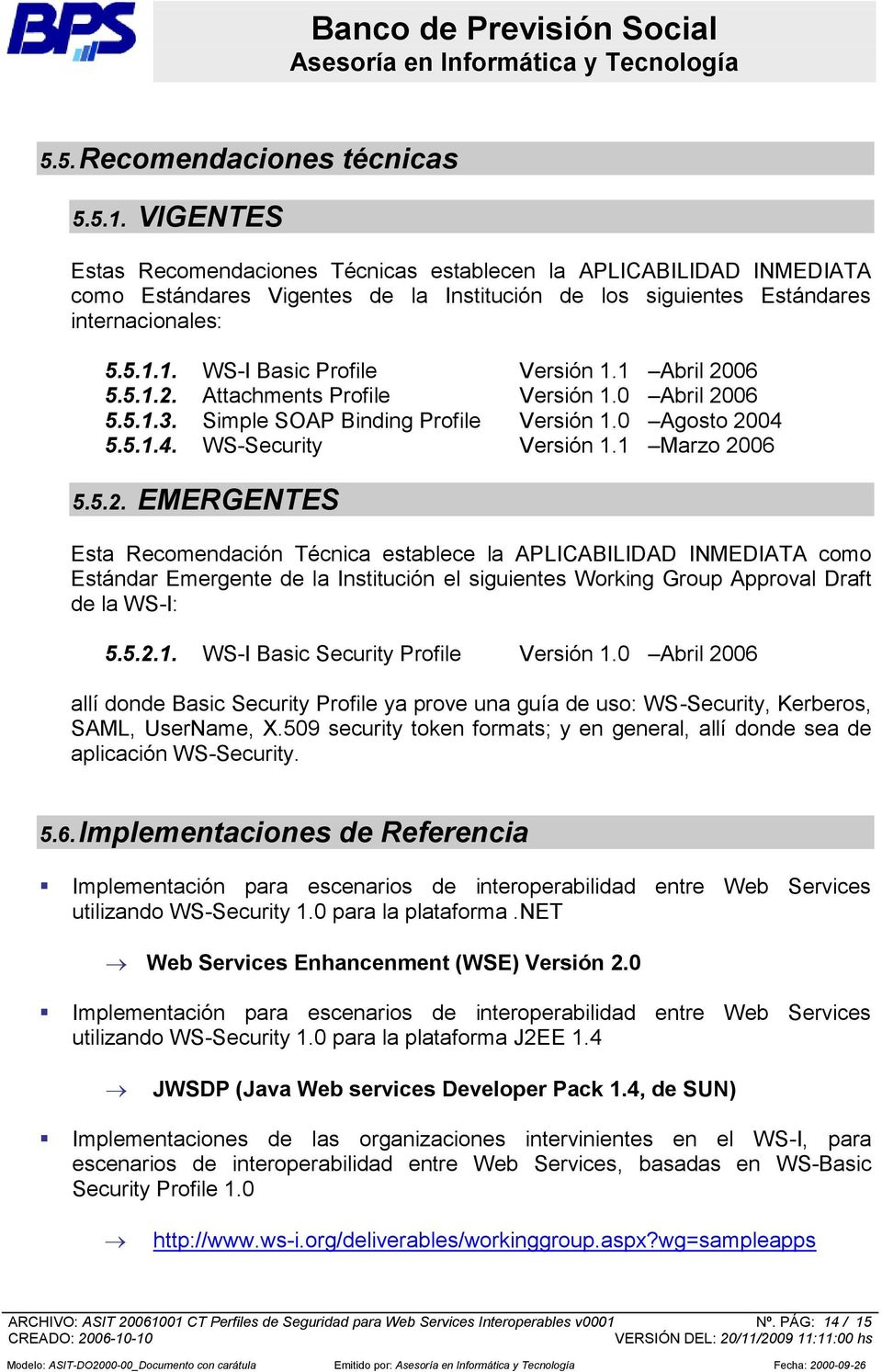 1. WS-I Basic Profile Versión 1.1 Abril 2006 5.5.1.2. Attachments Profile Versión 1.0 Abril 2006 5.5.1.3. Simple SOAP Binding Profile Versión 1.0 Agosto 2004 5.5.1.4. WS-Security Versión 1.