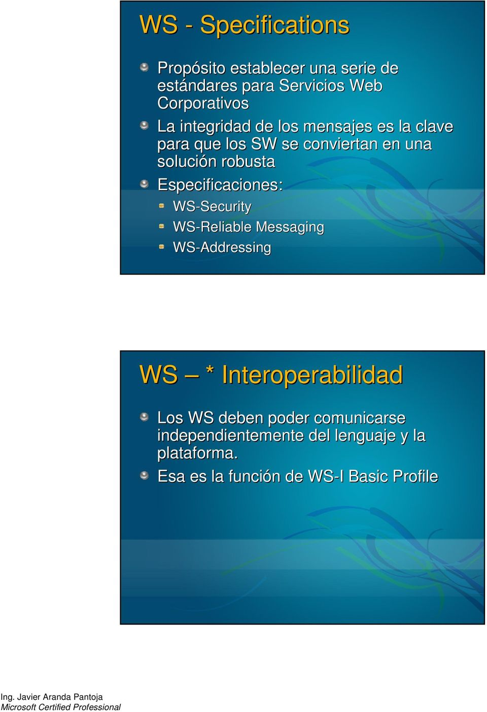 Especificaciones: WS-Security Security WS-Reliable Messaging WS-Addressing WS * Interoperabilidad Los