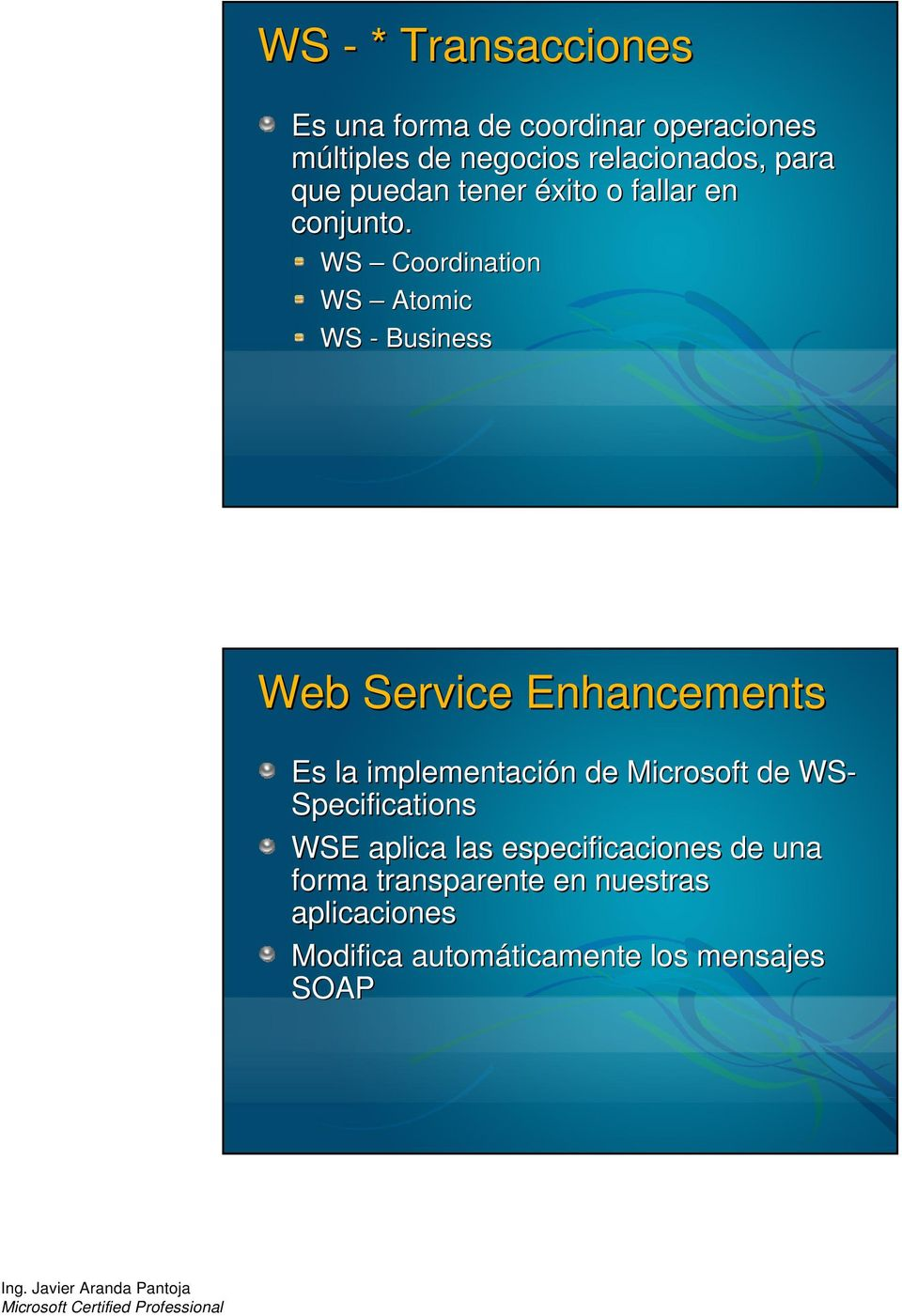 WS Coordination WS Atomic WS - Business Web Service Enhancements Es la implementación n de Microsoft