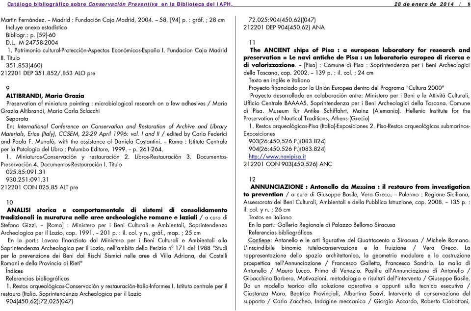 852/.853 ALO pre 9 ALTIBRANDI, Maria Grazia Preservation of miniature painting : microbiological research on a few adhesives / Maria Grazia Altibrandi, Maria Carla Sclocchi Separata En: International
