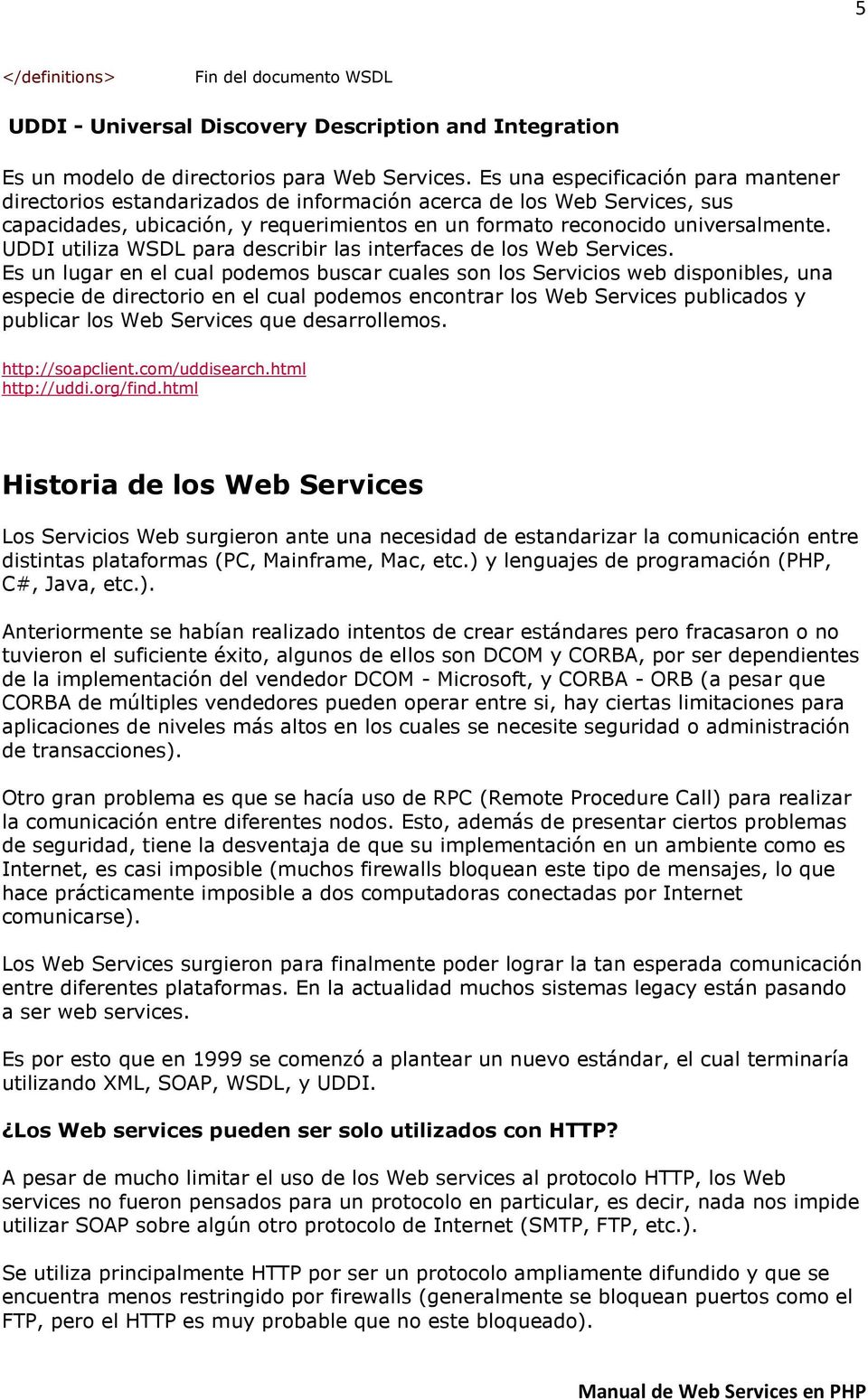 UDDI utiliza WSDL para describir las interfaces de los Web Services.