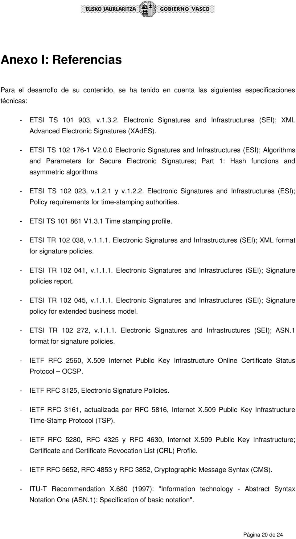 176-1 V2.0.0 Electronic Signatures and Infrastructures (ESI); Algorithms and Parameters for Secure Electronic Signatures; Part 1: Hash functions and asymmetric algorithms - ETSI TS 102 023, v.1.2.1 y v.