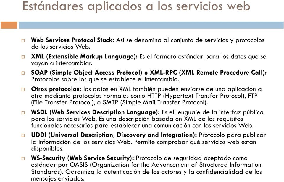 SOAP (Simple Object Access Protocol) o XML-RPC (XML Remote Procedure Call): Protocolos sobre los que se establece el intercambio.
