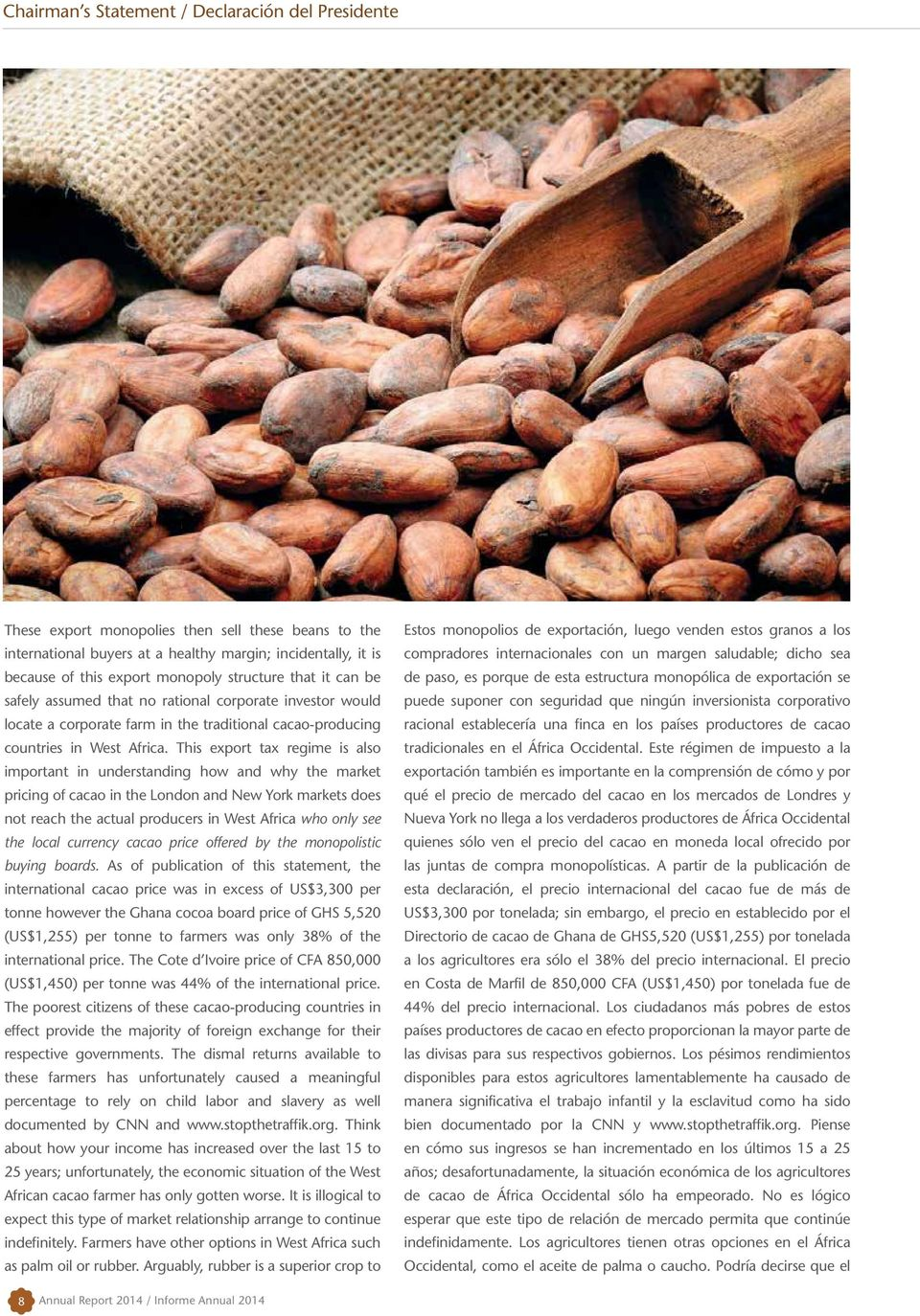 This export tax regime is also important in understanding how and why the market pricing of cacao in the London and New York markets does not reach the actual producers in West Africa who only see
