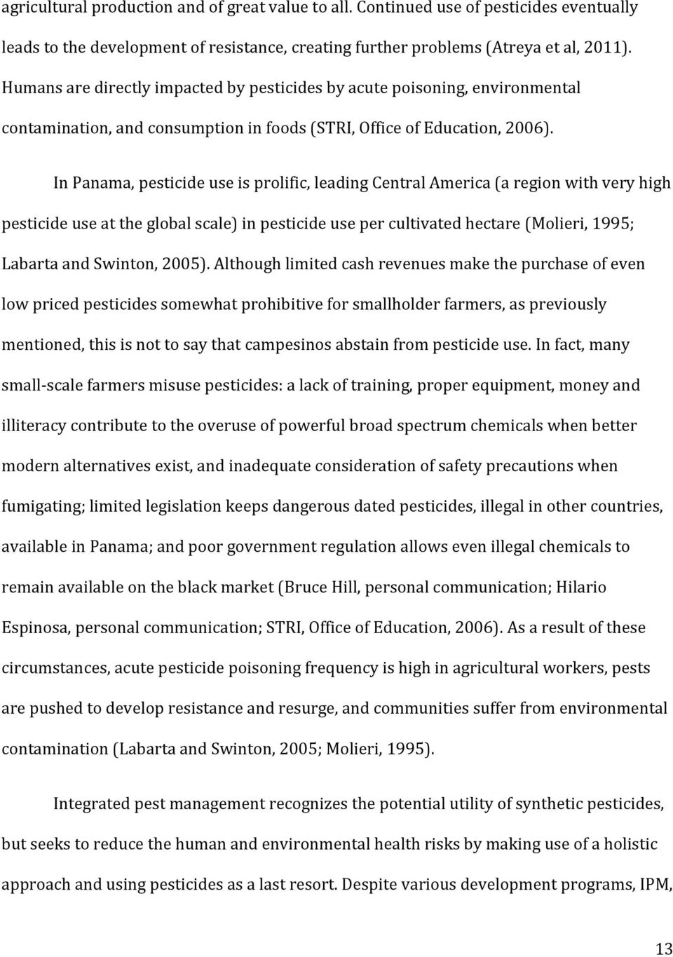 In Panama, pesticide use is prolific, leading Central America (a region with very high pesticide use at the global scale) in pesticide use per cultivated hectare (Molieri, 1995; Labarta and Swinton,