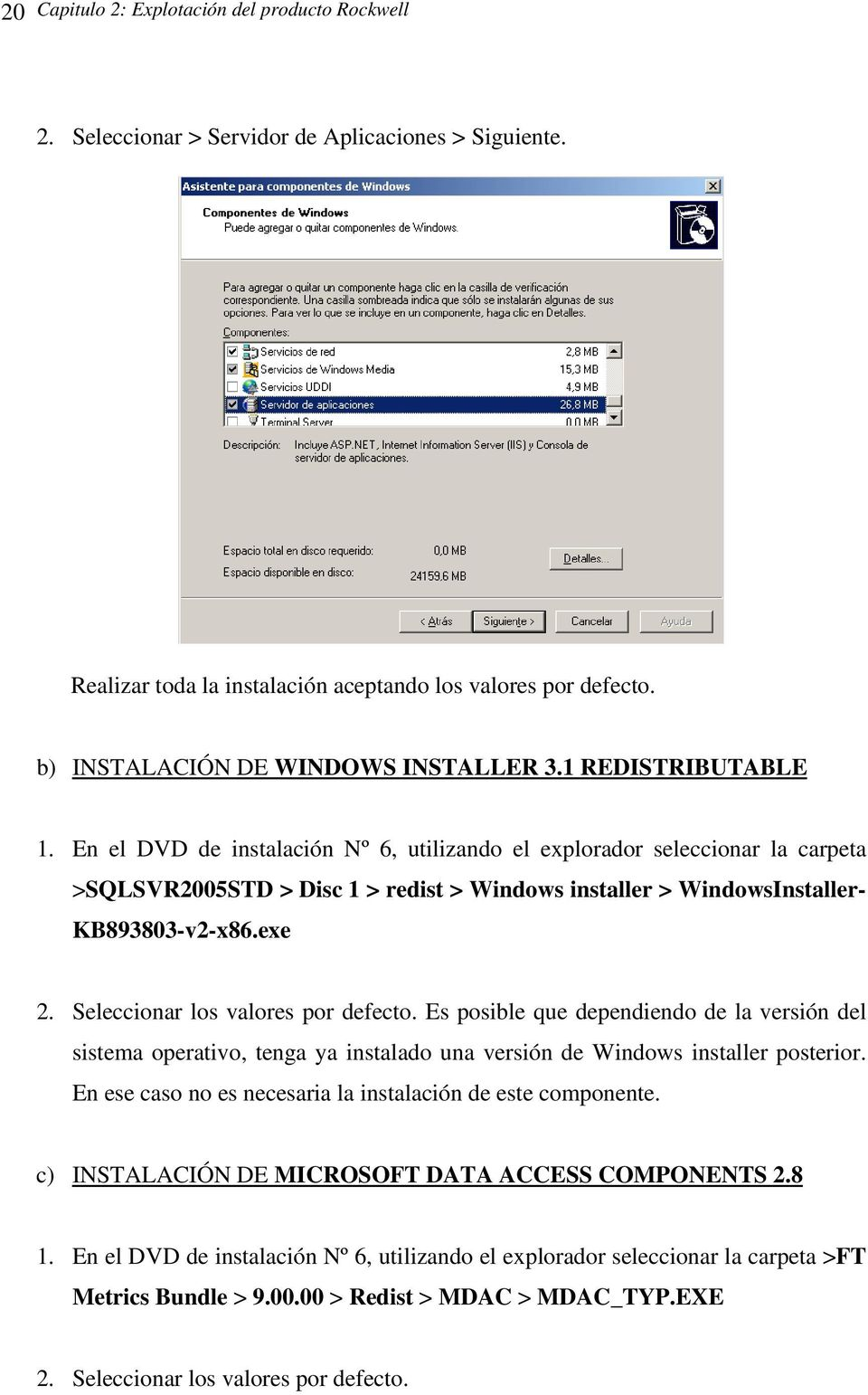 En el DVD de instalación Nº 6, utilizando el explorador seleccionar la carpeta >SQLSVR2005STD > Disc 1 > redist > Windows installer > WindowsInstaller- KB893803-v2-x86.exe 2.