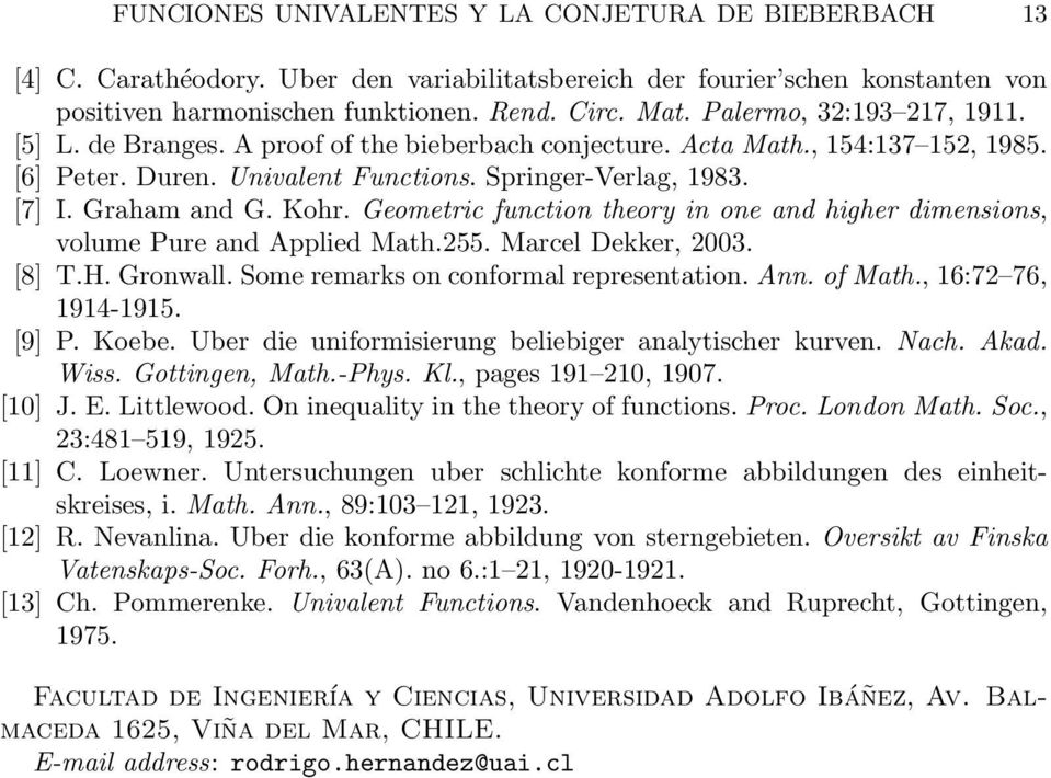 Kohr. Geometric function theory in one and higher dimensions, volume Pure and Applied Math.255. Marcel Dekker, 23. [8] T.H. Gronwall. Some remarks on conformal representation. Ann. of Math.