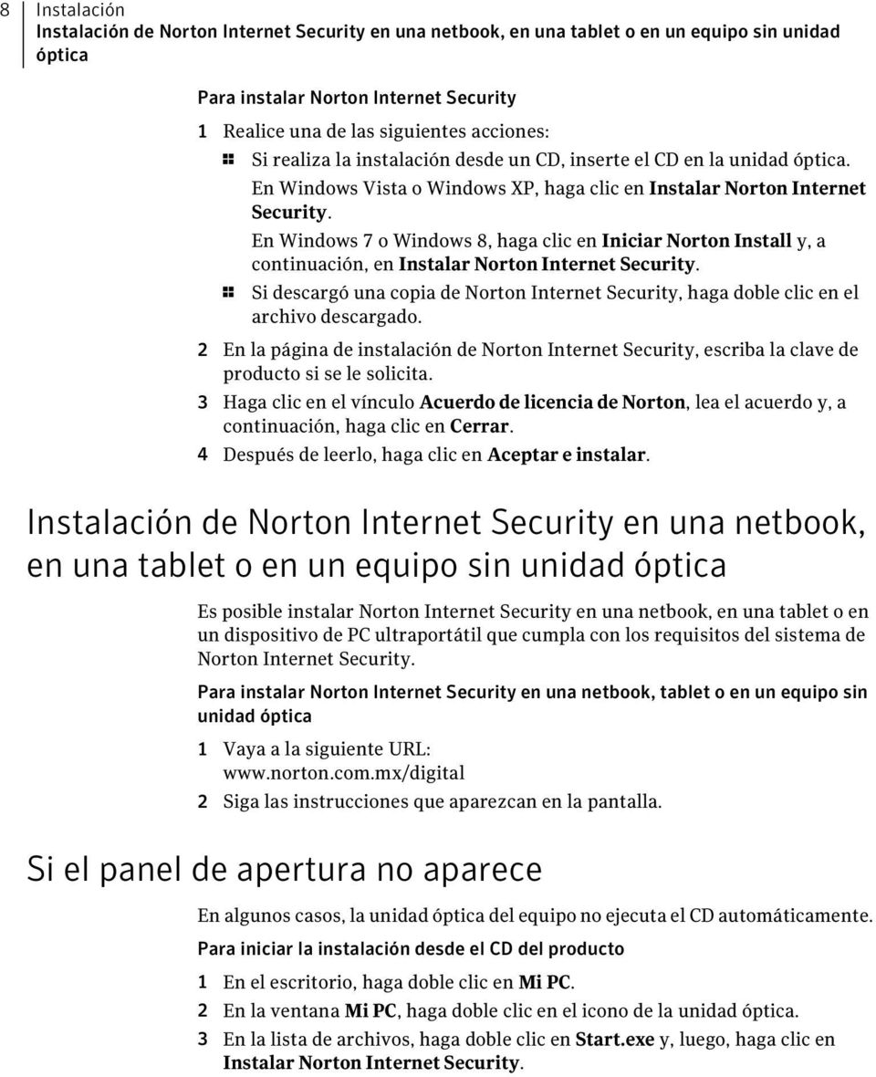 En Windows 7 o Windows 8, haga clic en Iniciar Norton Install y, a continuación, en Instalar Norton Internet Security.