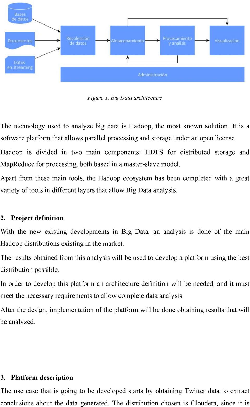 Apart from these main tools, the Hadoop ecosystem has been completed with a great variety of tools in different layers that allow Big Data analysis. 2.