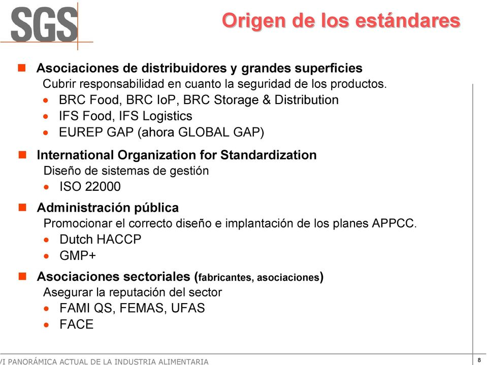 BRC Food, BRC IoP, BRC Storage & Distribution IFS Food, IFS Logistics EUREP GAP (ahora GLOBAL GAP) International Organization for