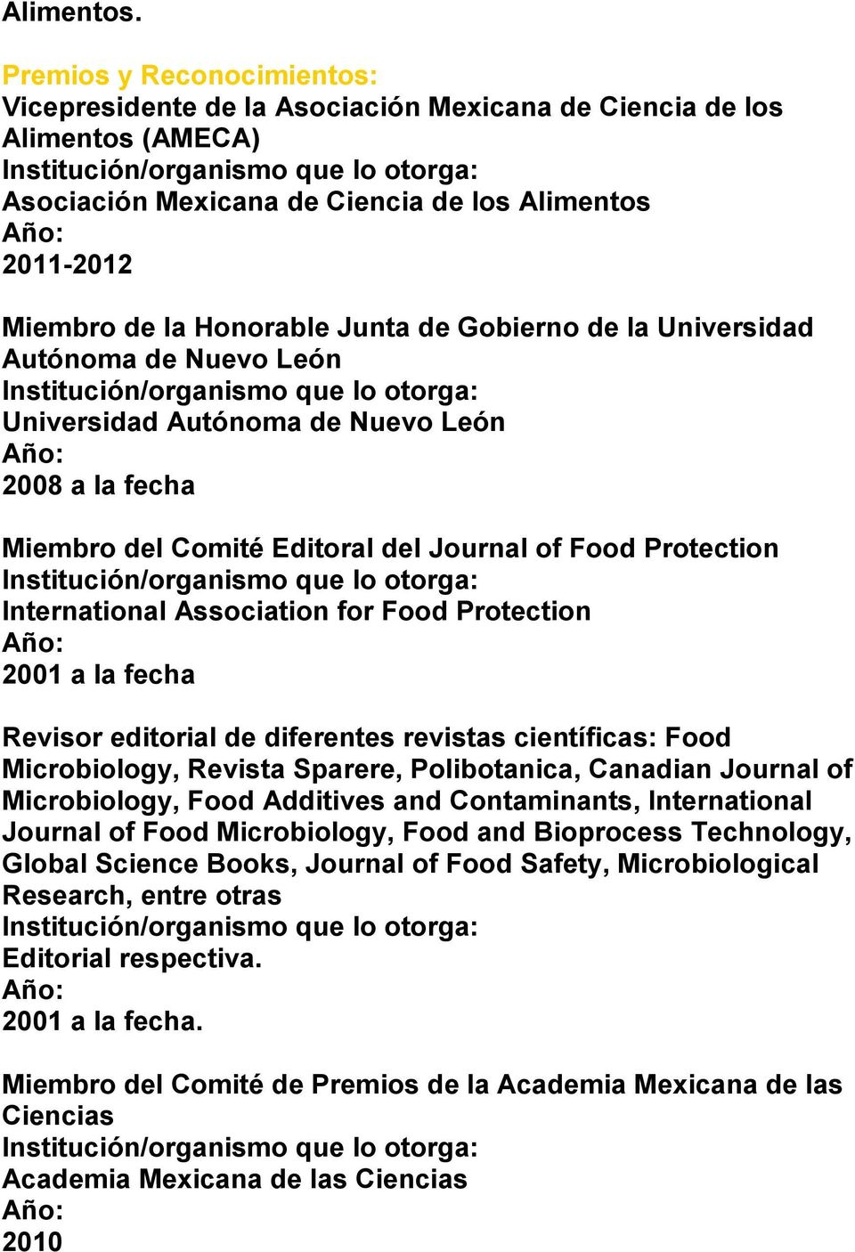 Gobierno de la Universidad Autónoma de Nuevo León 2008 a la fecha Miembro del Comité Editoral del Journal of Food Protection International Association for Food Protection 2001 a la fecha Revisor