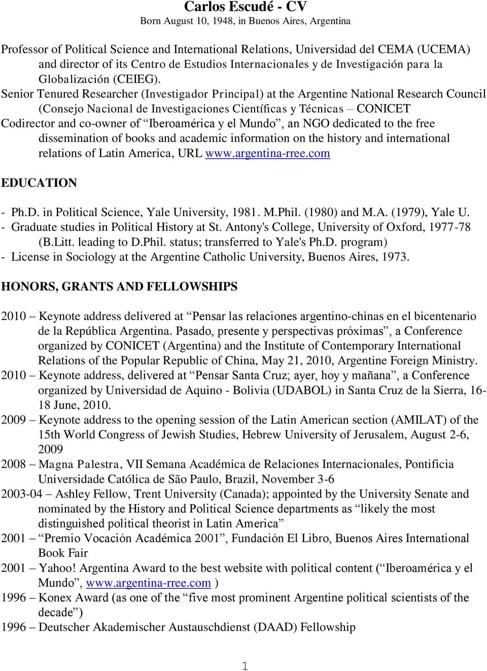 Senior Tenured Researcher (Investigador Principal) at the Argentine National Research Council (Consejo Nacional de Investigaciones Científicas y Técnicas CONICET Codirector and co-owner of