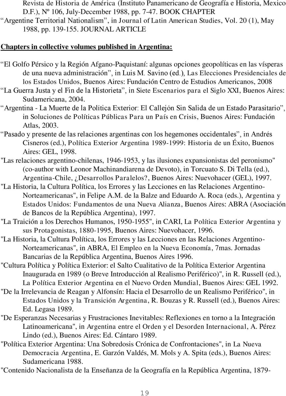 JOURNAL ARTICLE Chapters in collective volumes published in Argentina: El Golfo Pérsico y la Región Afgano-Paquistaní: algunas opciones geopolíticas en las vísperas de una nueva administración, in