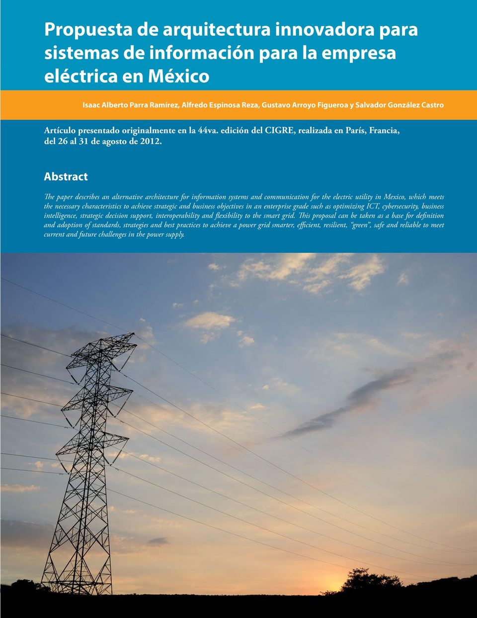 Abstract The paper describes an alternative architecture for information systems and communication for the electric utility in Mexico, which meets the necessary characteristics to achieve strategic