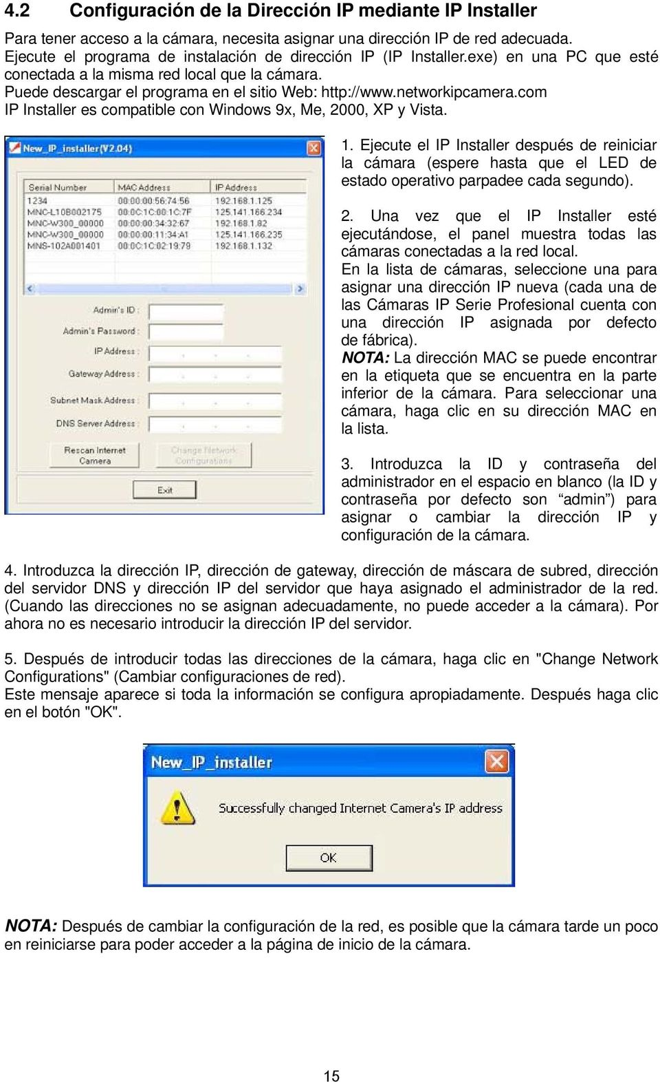 networkipcamera.com IP Installer es compatible con Windows 9x, Me, 2000, XP y Vista. 1.
