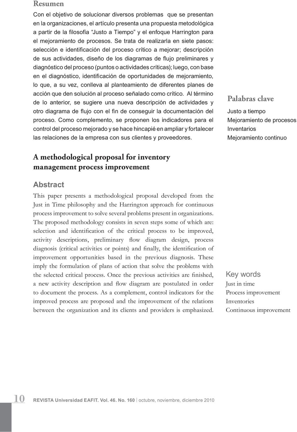 Inventarios Mejoramiento continuo A methodological proposal for inventory management process improvement This paper presents a methodological proposal developed from the Just in Time philosophy and