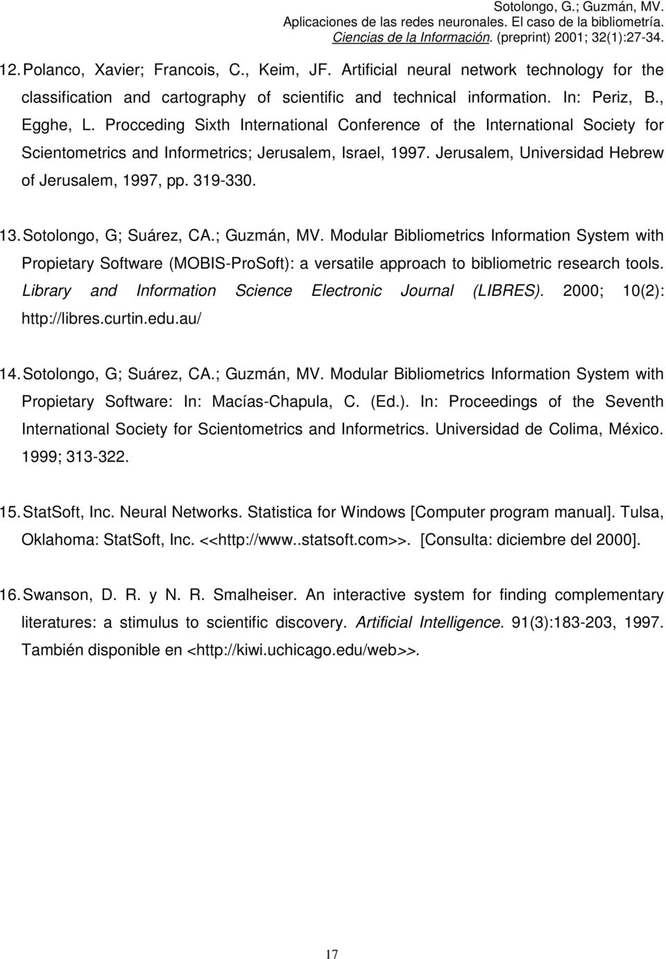 Sotolongo, G; Suárez, CA.; Guzmán, MV. Modular Bibliometrics Information System with Propietary Software (MOBIS-ProSoft): a versatile approach to bibliometric research tools.