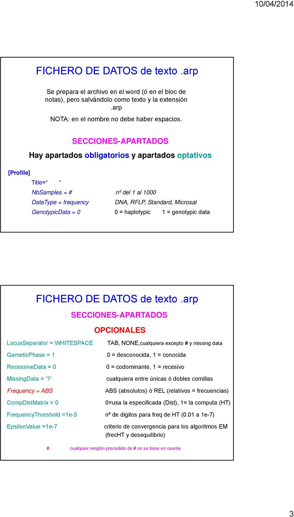 haplotypic 1 = genotypic data FICHERO DE DATOS de texto.arp SECCIONES-APARTADOS OPCIONALES LocusSeparator = WHITESPACE GameticPhase = 1 RecessiveData = 0 MissingData =?