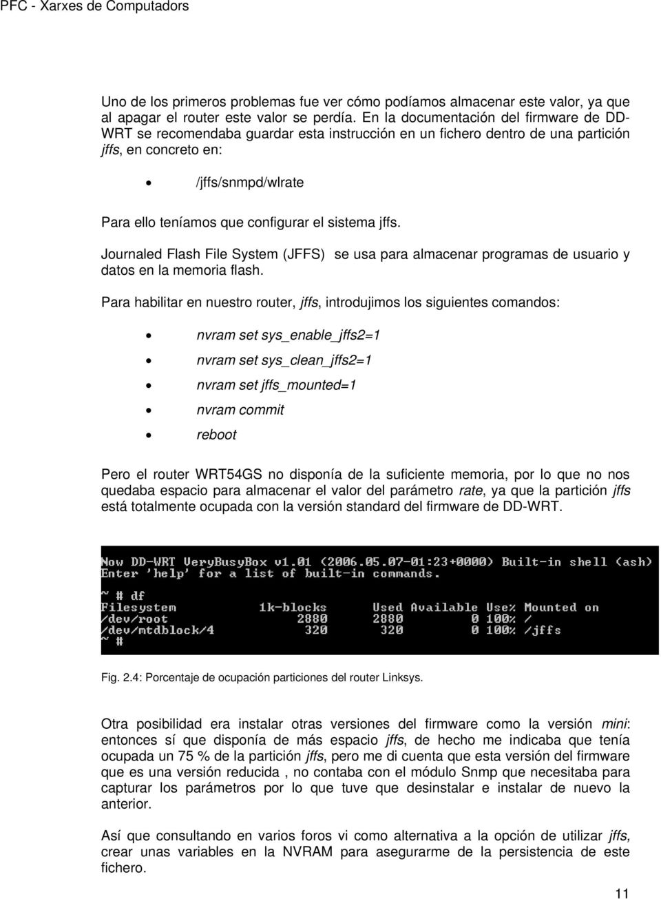 sistema jffs. Journaled Flash File System (JFFS) se usa para almacenar programas de usuario y datos en la memoria flash.