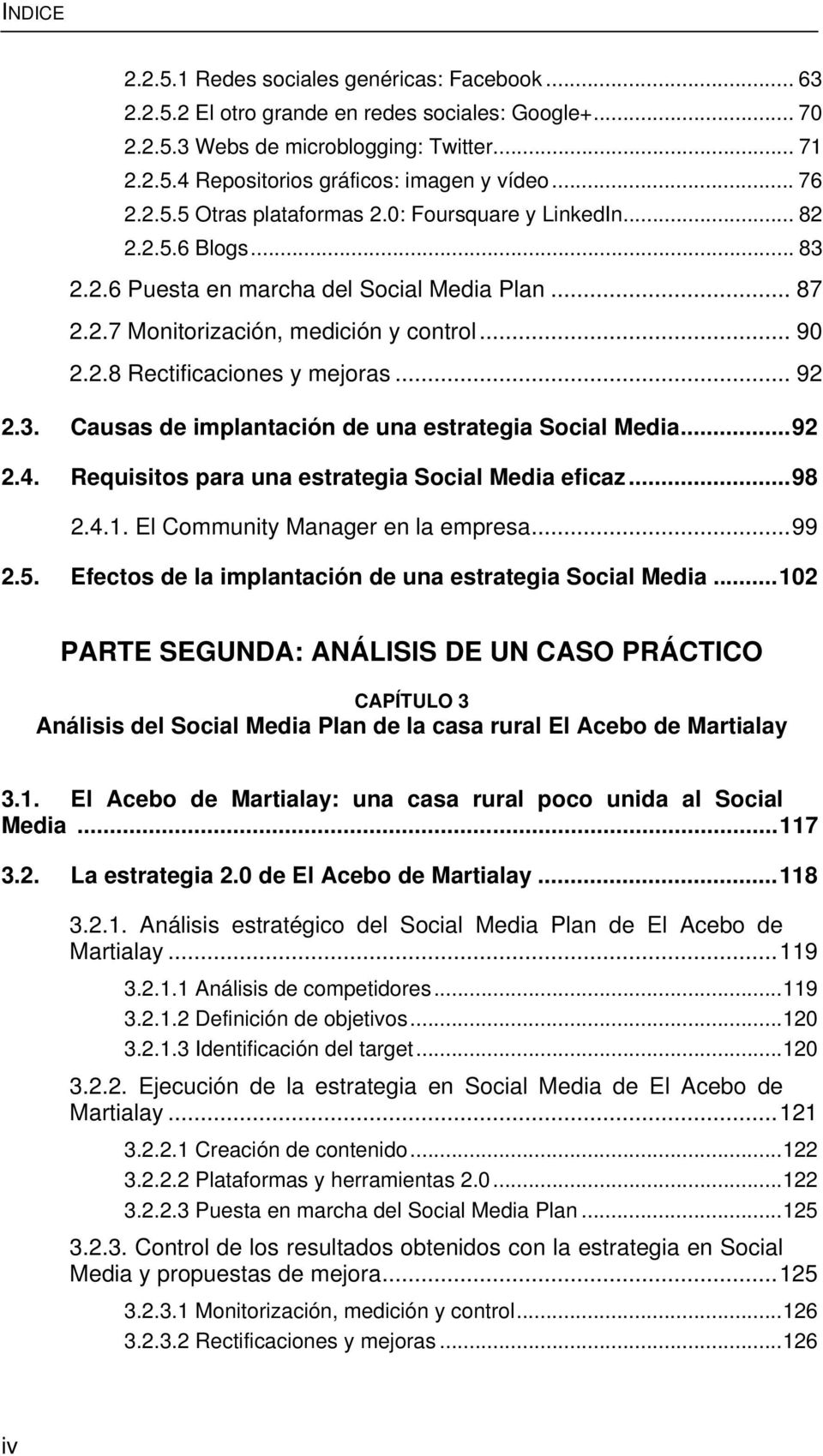 .. 92 2.3. Causas de implantación de una estrategia Social Media... 92 2.4. Requisitos para una estrategia Social Media eficaz... 98 2.4.1. El Community Manager en la empresa... 99 2.5.