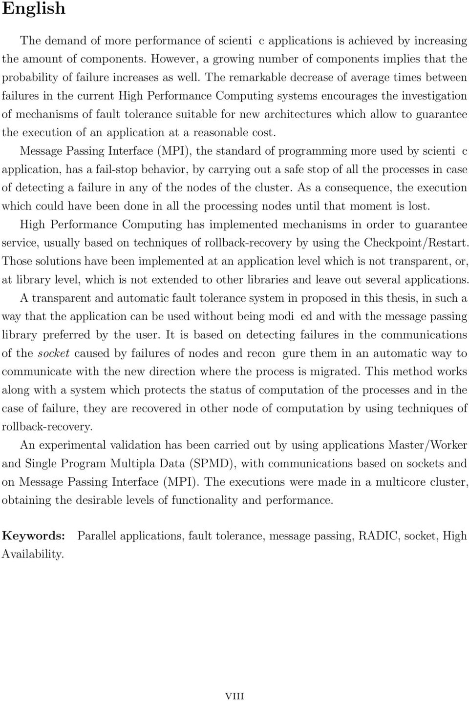 The remarkable decrease of average times between failures in the current High Performance Computing systems encourages the investigation of mechanisms of fault tolerance suitable for new
