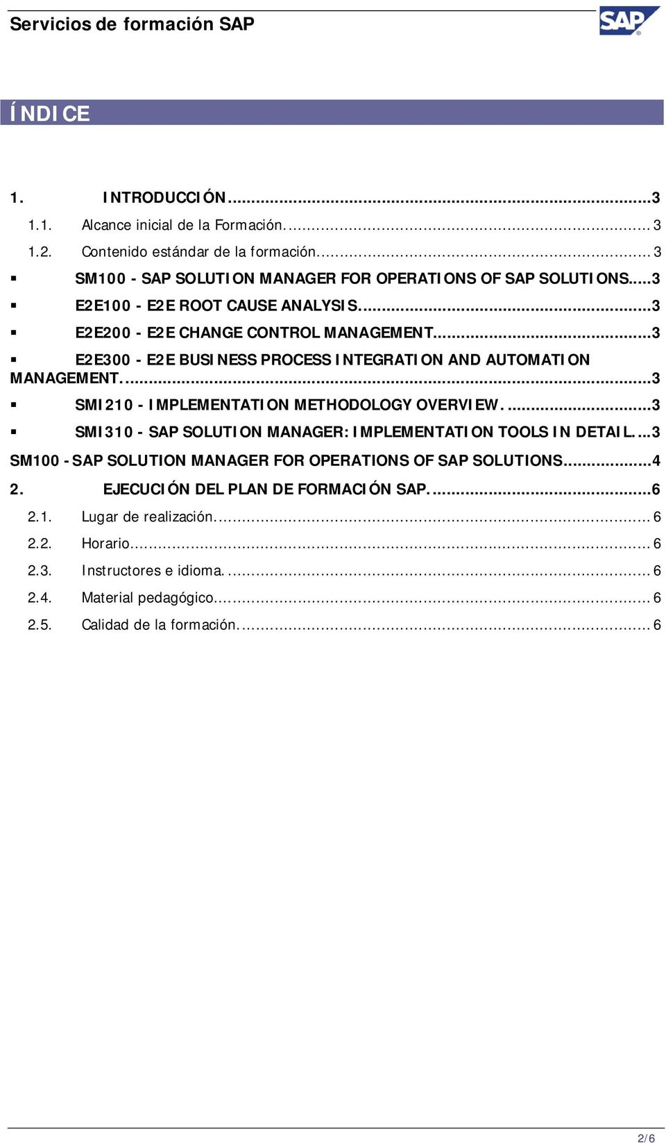 ..3 SMI210 - IMPLEMENTATION METHODOLOGY OVERVIEW....3 SMI310 - SAP SOLUTION MANAGER: IMPLEMENTATION TOOLS IN DETAIL.