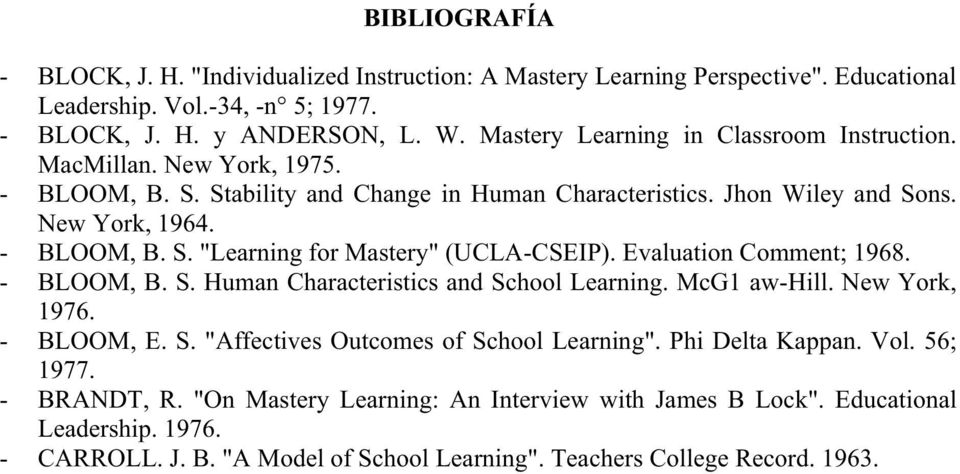 "Evaluation Comment; 1968. - BLOOM, B. S. Human Characteristics and School Learning. McG1 aw-hill. New York, 1976. - BLOOM, E. S. ""Affectives Outcomes of School Learning"". Phi Delta Kappan."