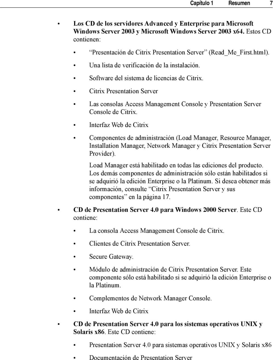 Citrix Presentation Server Las consolas Access Management Console y Presentation Server Console de Citrix.