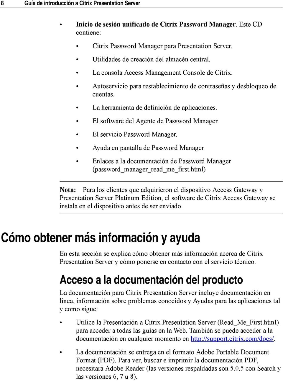 La herramienta de definición de aplicaciones. El software del Agente de Password Manager. El servicio Password Manager.