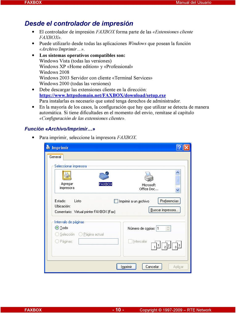 Los sistemas operativos compatibles son: Windows Vista (todas las versiones) Windows XP «Home edition» y «Professional» Windows 2008 Windows 2003 Servidor con cliente «Terminal Services» Windows 2000