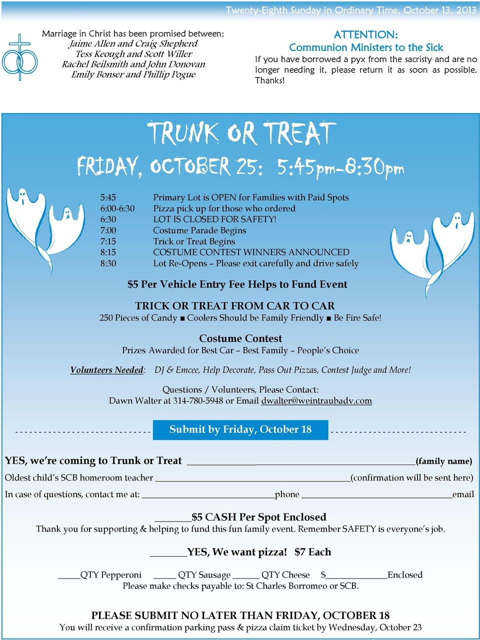 TRUNK OR TREAT FRIDAY, OCTOBER 25: 5:45pm-8:30pm 5:45 Primary Lot is OPEN for Families with Paid Spots 6:00-6:30 Pizza pick up for those who ordered 6:30 LOT IS CLOSED FOR SAFETY!