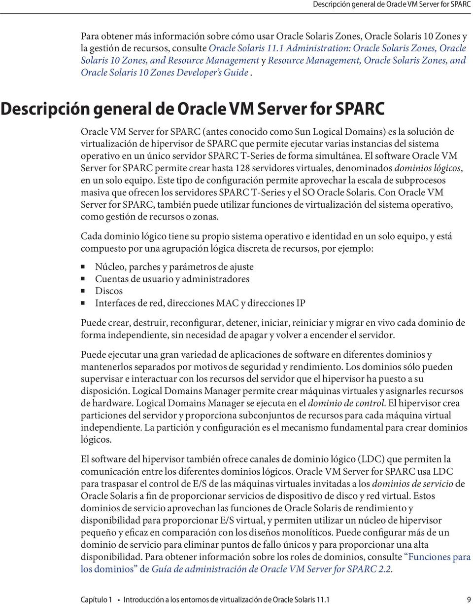 Descripción general de OracleVM Server for SPARC Oracle VM Server for SPARC (antes conocido como Sun Logical Domains) es la solución de virtualización de hipervisor de SPARC que permite ejecutar