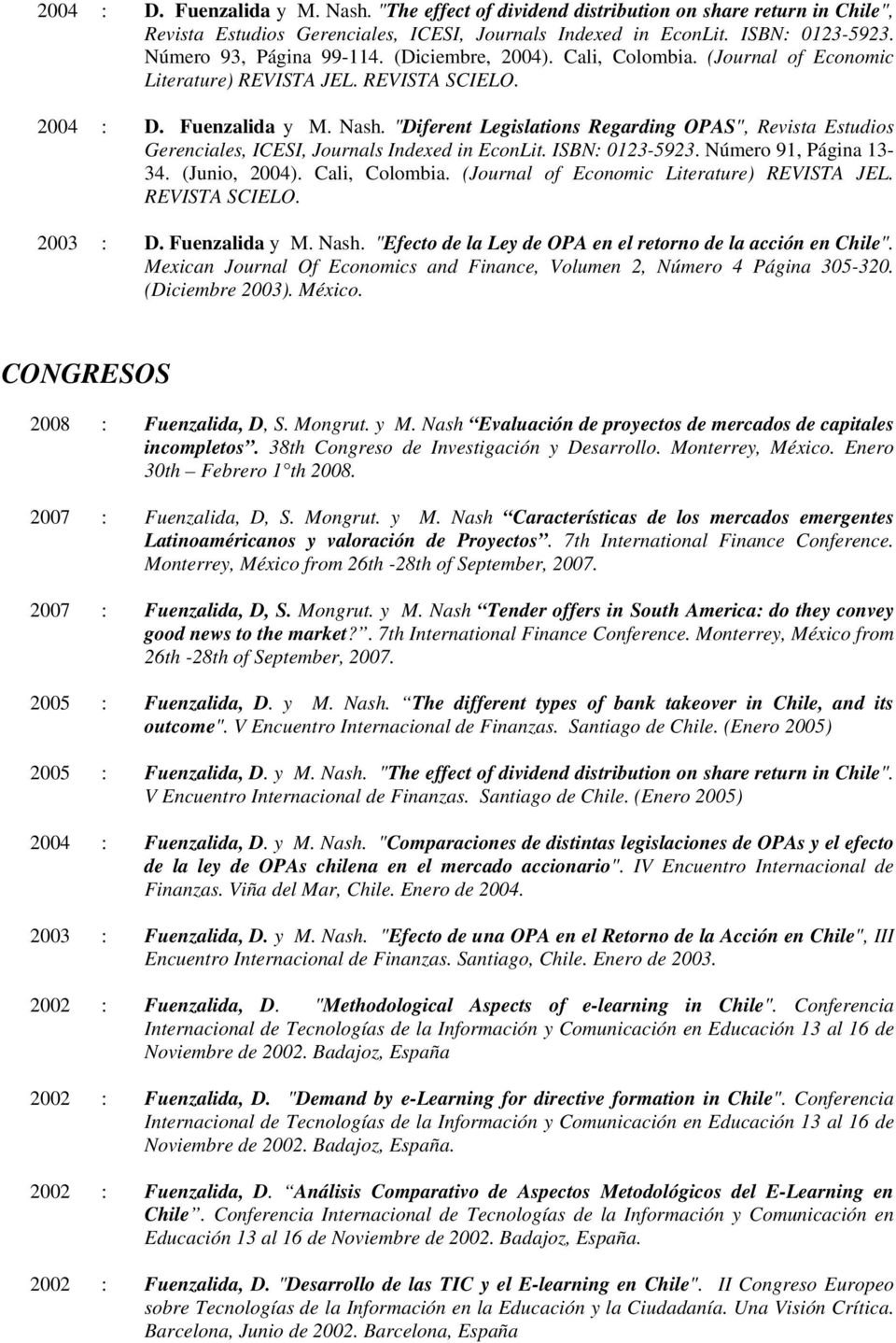 """Diferent Legislations Regarding OPAS"", Revista Estudios Gerenciales, ICESI, Journals Indexed in EconLit. ISBN: 0123-5923. Número 91, Página 13-34. (Junio, 2004). Cali, Colombia."