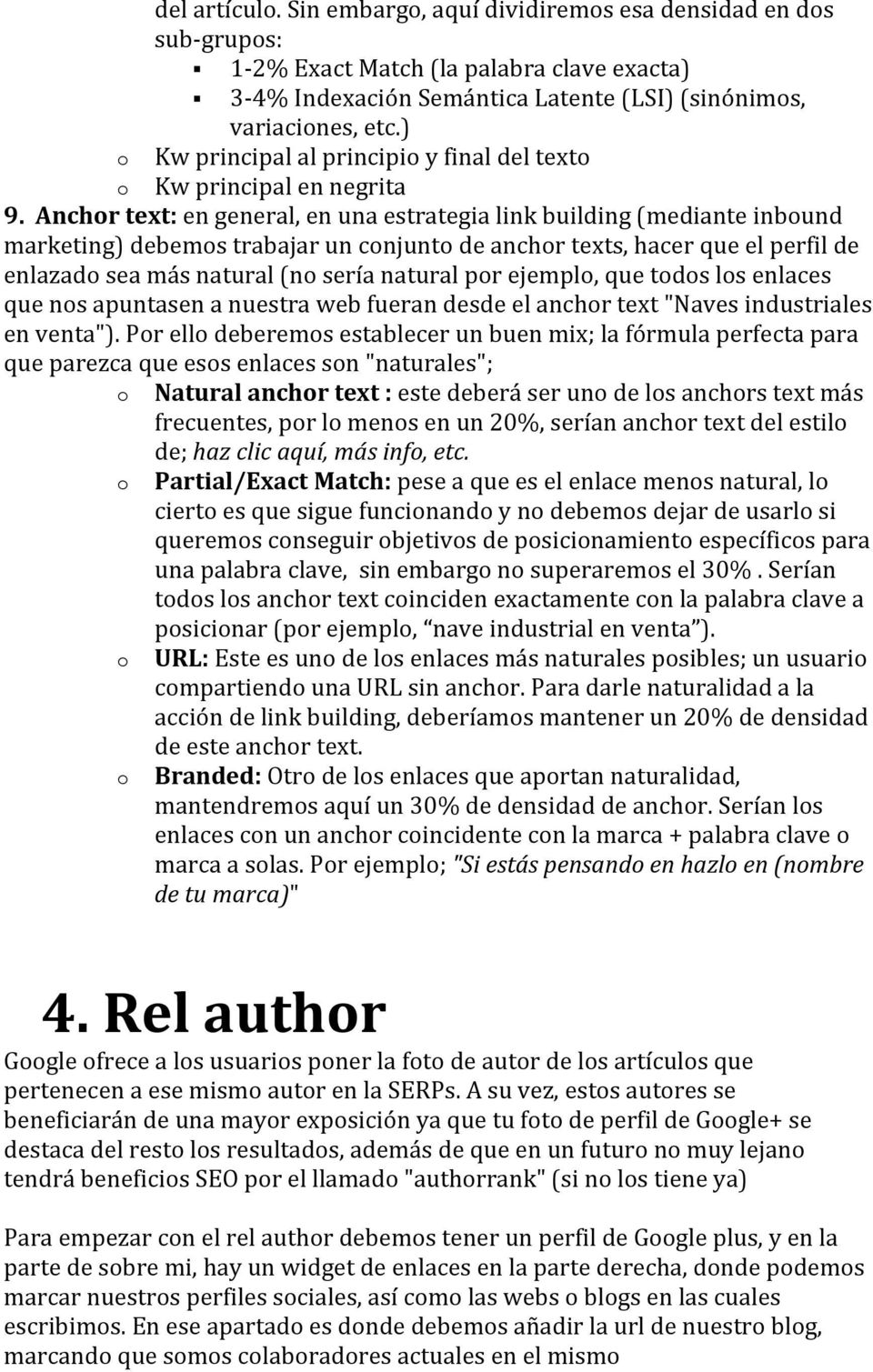 Anchor text: en general, en una estrategia link building (mediante inbound marketing) debemos trabajar un conjunto de anchor texts, hacer que el perfil de enlazado sea más natural (no sería natural
