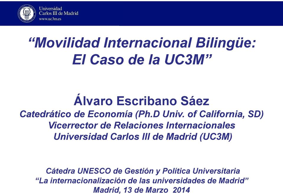 of California, SD) Vicerrector de Relaciones Internacionales Universidad Carlos III