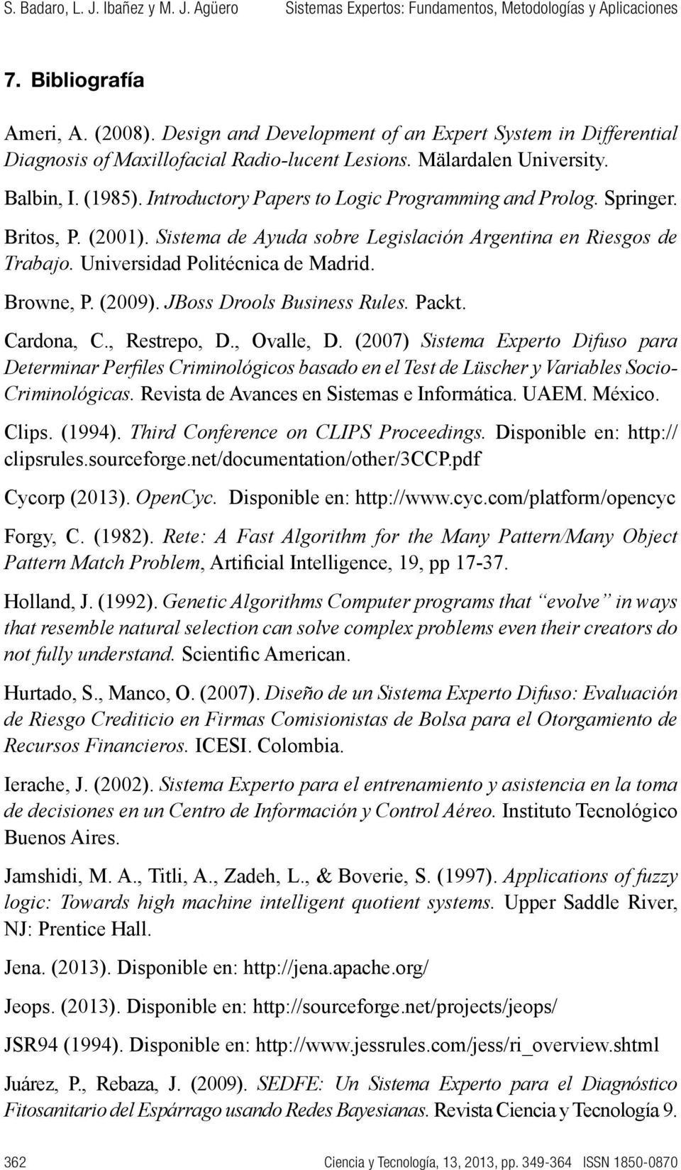 Introductory Papers to Logic Programming and Prolog. Springer. Britos, P. (2001). Sistema de Ayuda sobre Legislación Argentina en Riesgos de Trabajo. Universidad Politécnica de Madrid. Browne, P.