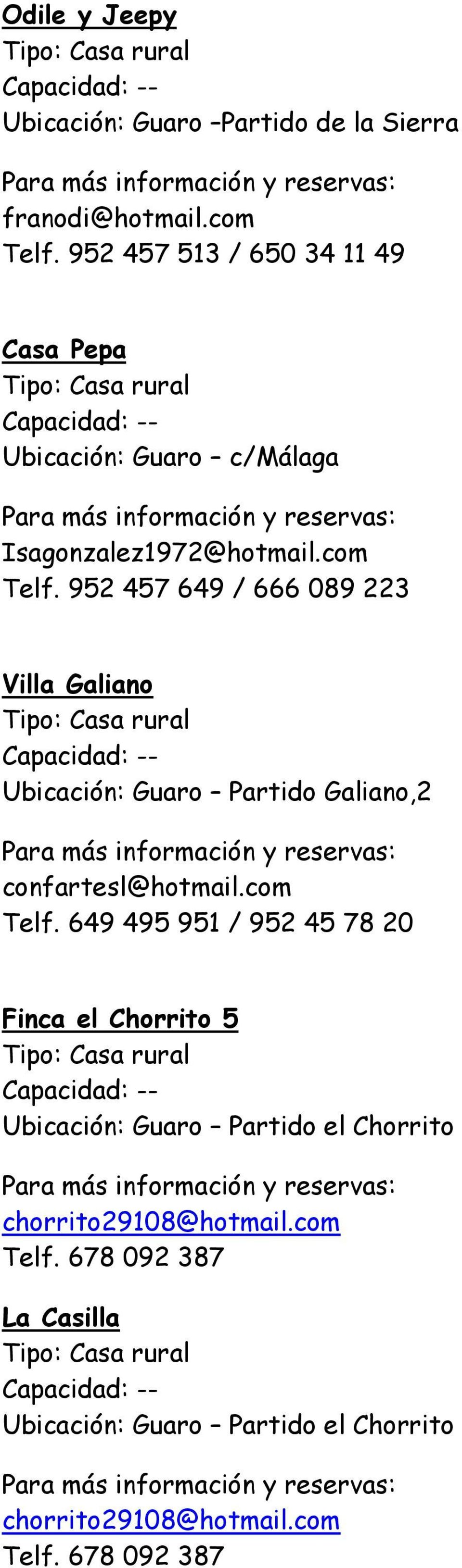952 457 649 / 666 089 223 Villa Galiano Ubicación: Guaro Partido Galiano,2 confartesl@hotmail.com Telf.