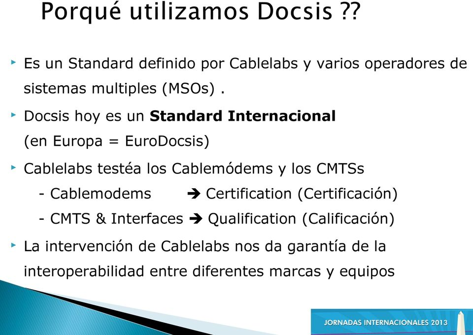 y los CMTSs - Cablemodems Certification (Certificación) - CMTS & Interfaces Qualification