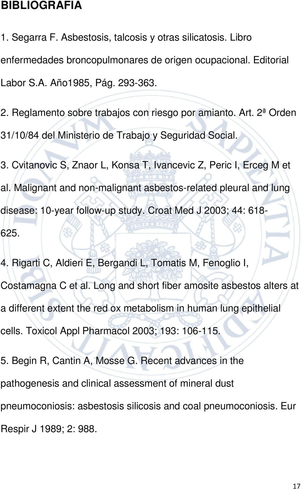 Malignant and non-malignant asbestos-related pleural and lung disease: 0-year follow-up study. Croat Med J 2003; 44: 68-625. 4. Rigarti C, Aldieri E, Bergandi L, Tomatis M, Fenoglio I, Costamagna C et al.