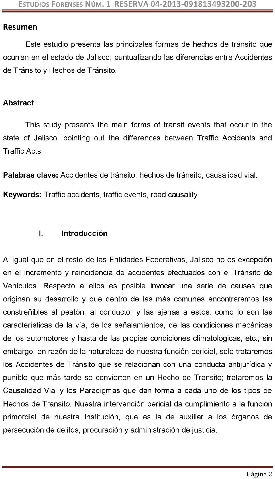 Palabras clave: Accidentes de tránsito, hechos de tránsito, causalidad vial. Keywords: Traffic accidents, traffic events, road causality I.