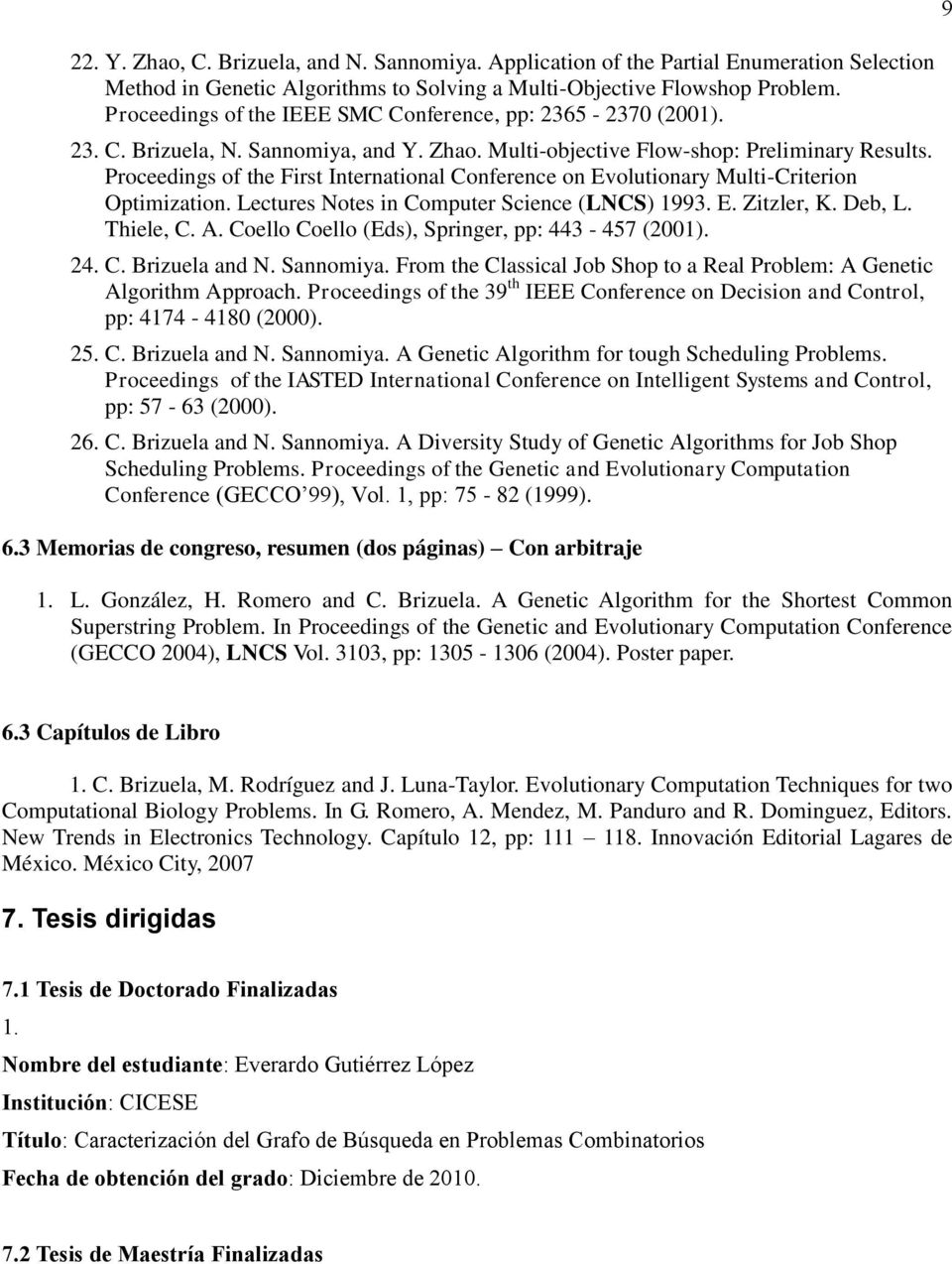 Proceedings of the First International Conference on Evolutionary Multi-Criterion Optimization. Lectures Notes in Computer Science (LNCS) 1993. E. Zitzler, K. Deb, L. Thiele, C. A.